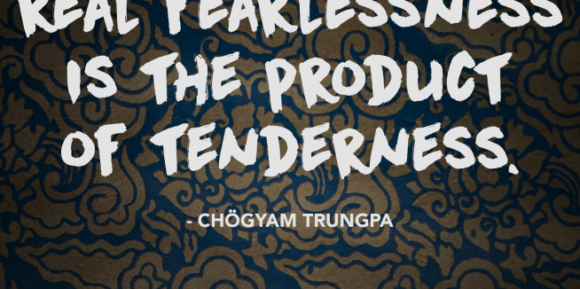 RealFearlessnessIsTheProductOfTenderness