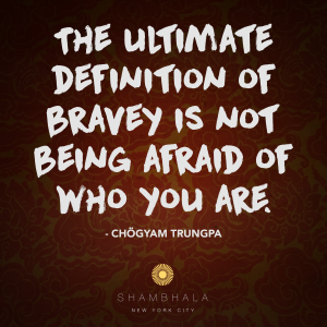 The Ultimate Definition of Bravery is Not Being Afraid of Who You ARe